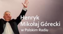 Henryk Mikołaj Górecki - serwis specjalny Polskiego Radia