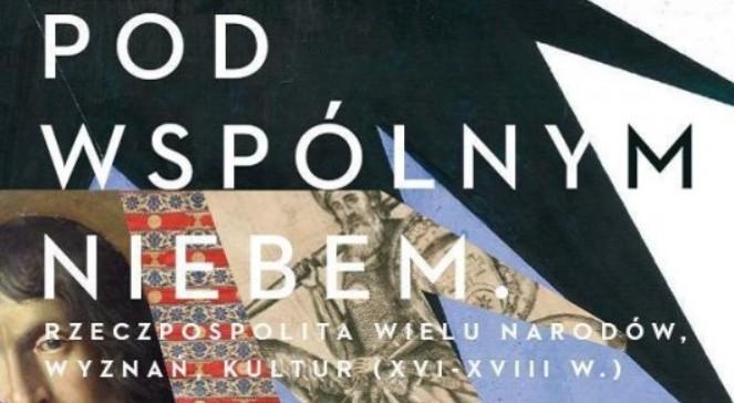Fragm. plakatu wystawy Pod wspólnym niebem. Rzeczpospolita wielu narodów, wyznań i kultur (XVI  XVIIII w.)